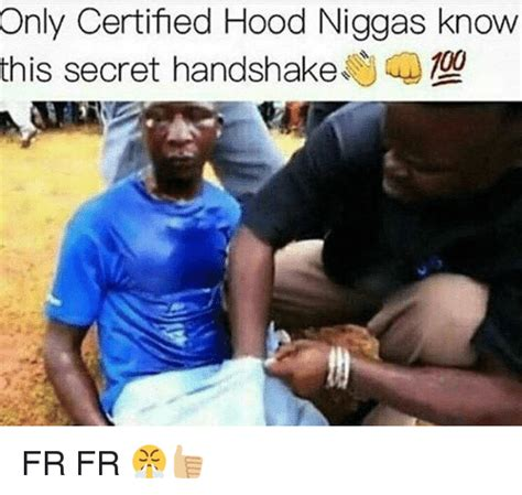 Hood Nigga Memes - only certified hood niggas know this secret handshake fr