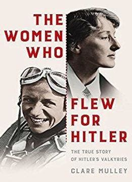 hitler biography book free download the women who flew for hitler the true story of hitler s