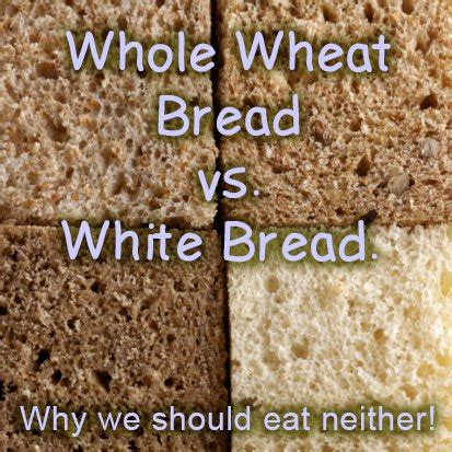whole grains vs white whole wheat bread is much better than white bread