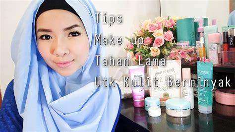 youtube tutorial make up wardah untuk kulit berminyak tips make up tahan lama untuk kulit berminyak benefit