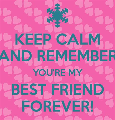 my best friend keep calm and remember you re my best friend forever