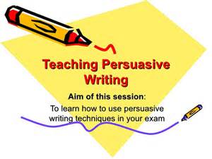 Writing A Persuasive Essay Powerpoint by Persuasive Writing