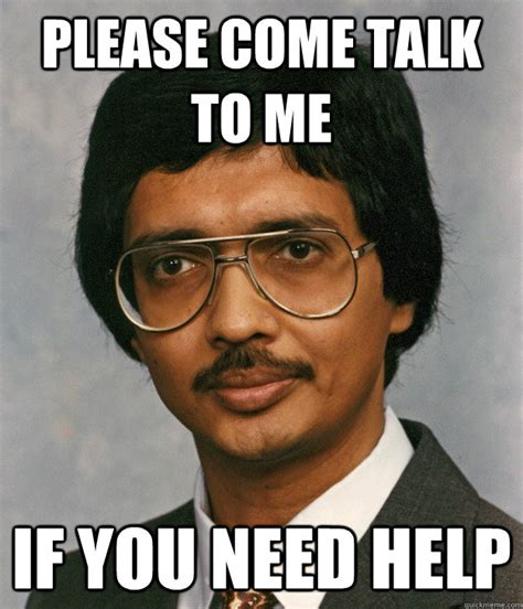 You Need Help Meme - please come talk to me if you need help mitra quickmeme