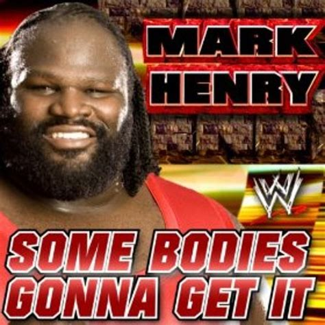 Mark Henry 13th WWE Theme Song (Some Bodies Gonna Get It ... Gonna Get It