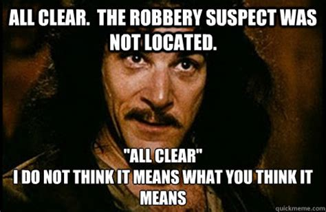 Clear Meme - all clear the robbery suspect was not located quot all clear