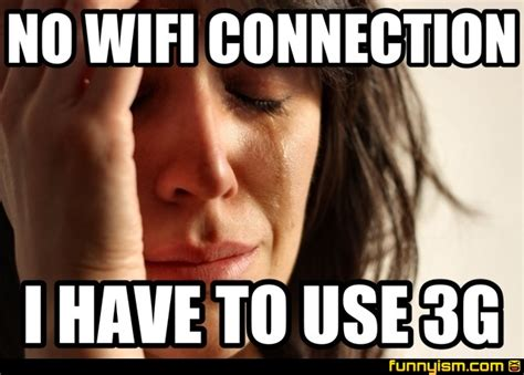 Wifi Meme - no wifi connection i have to use 3g meme factory
