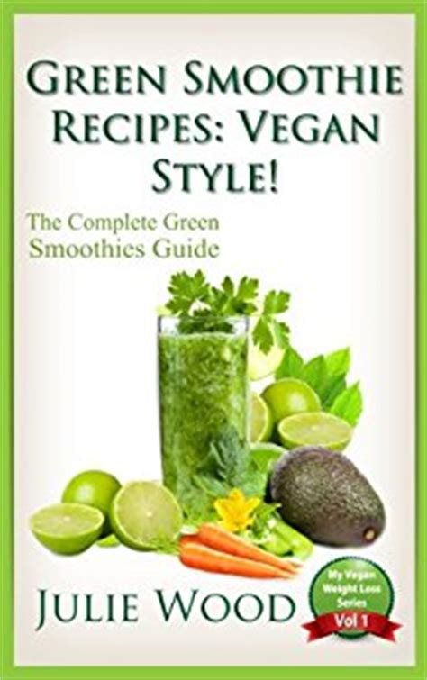 Vegan Smoothie Detox Diet by Green Smoothie Recipes Vegan Style The Complete Guide