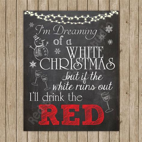 im dreaming   white christmas    white runs  ill drink  red white