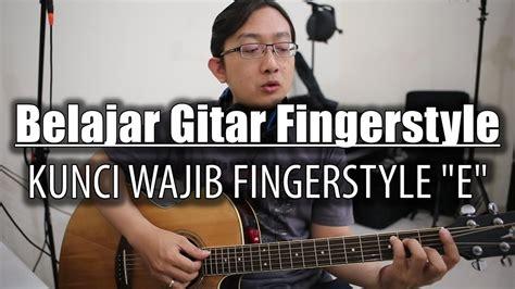 belajar kunci gitar fingerstyle belajar gitar fingerstyle kunci wajib fingerstyle e