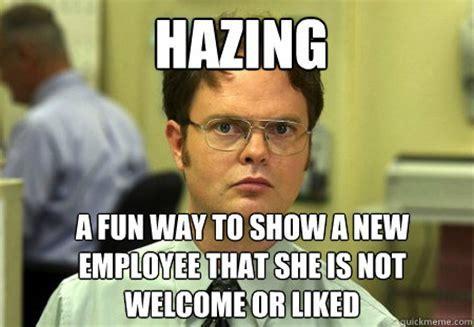 Employee Meme - hazing a fun way to show a new employee that she is not
