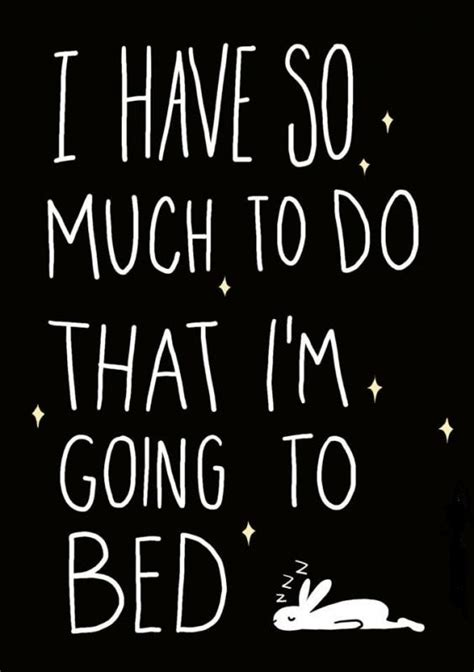 Im Going To Bed by I So Much To Do That I M Going To Bed Picture Quotes