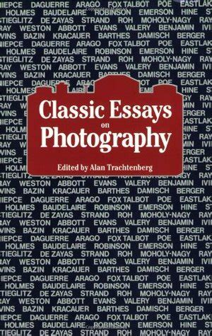 Classic Essays On Photography 1980 classic essays on photography by alan trachtenberg reviews discussion bookclubs lists