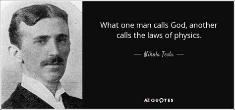 Tesla Physics Nikola Tesla Quote What One Calls God Another Calls
