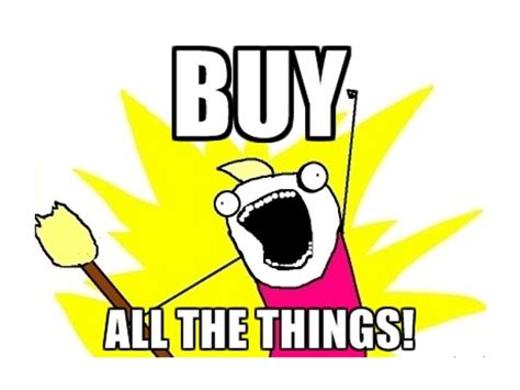 Buy All The Things Meme - yahoo is buying all the things maybe even tumblr