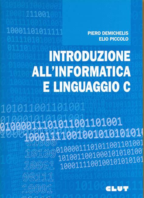 librerie linguaggio c introduzione all informatica e linguaggio c clut