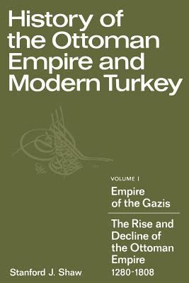 the rise and fall of the ottoman empire history of the ottoman empire and modern turkey volume 1