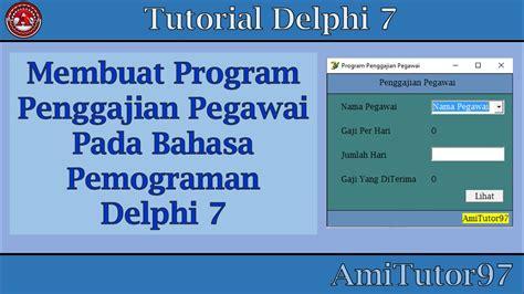 tutorial menggunakan delphi tutorial membuat program penggajian pegawai menggunakan