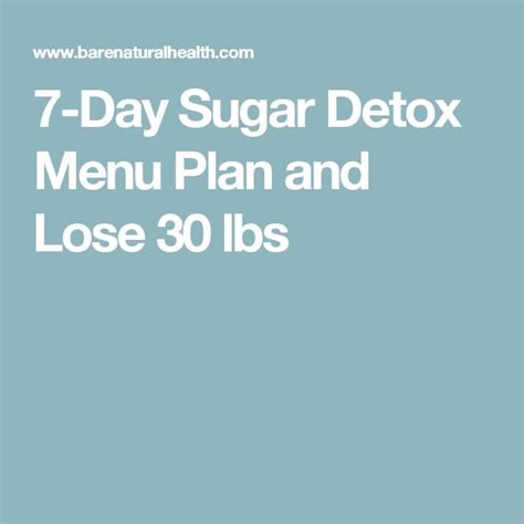 Pintrest Sugar Detox Menu For Family by 7 Day Sugar Detox Menu Plan And Lose 30 Lbs Physiology