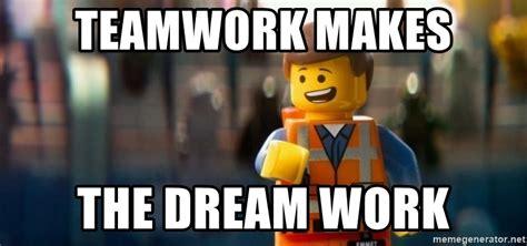 Teamwork Makes The Dreamwork Meme - teamwork makes the dream work lego emit meme generator