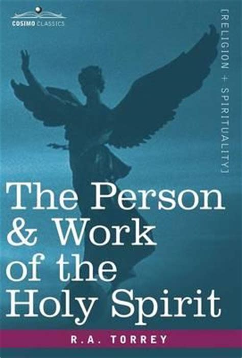the person and work of the holy spirit books the person work of the holy spirit r a torrey