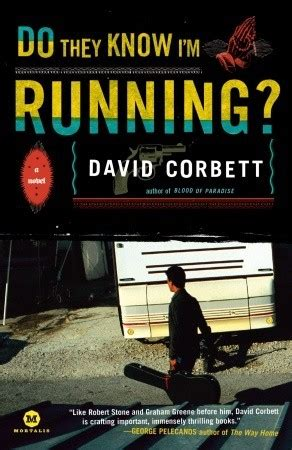 What They Want A Novel do they i m running a novel by david corbett