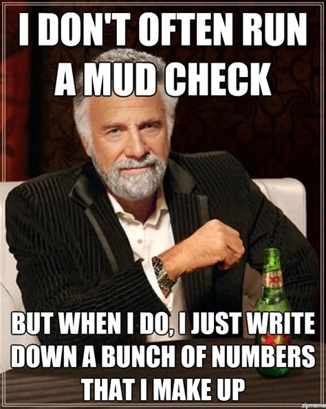 Make Your Own Dos Equis Meme - dos equis i don t often run a mud check but when i do i
