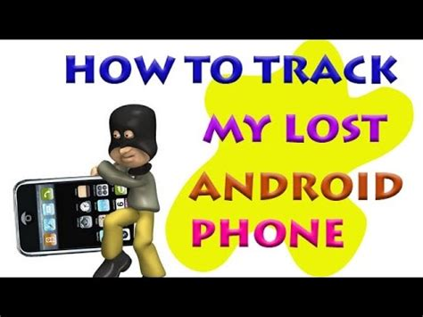 how to track my android phone how to track find my lost android phone