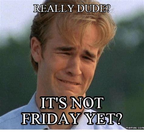 Is It Friday Yet Meme - 25 best memes about is it friday yet images is it friday yet images memes