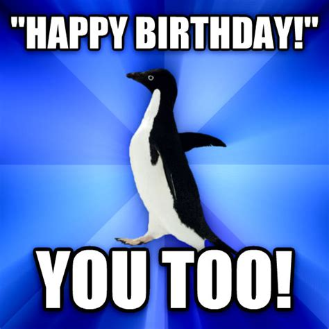 Penguin Birthday Meme - livememe com socially awkward penguin