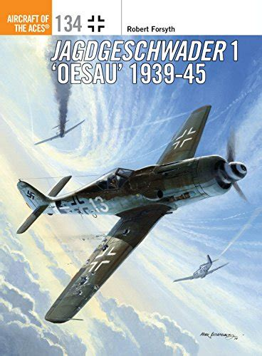 jagdgeschwader 1 oesau aces 1939 45 aircraft of the aces books jagdgeschwader 1 oesau aces 1939 45 aircraft of the