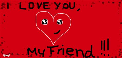 images of love you my friend i love you my friend by mariowariohamsta1 on deviantart