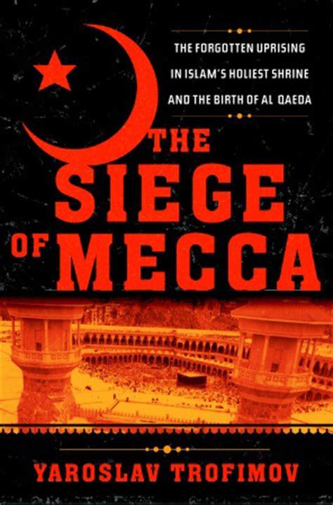 the siege of mecca trofimov yaroslav anchor books virtually islamic 09 01 2007 10 01 2007