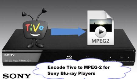 mpeg format dvd player change tivo to mpeg 2 format for sony blu ray players i