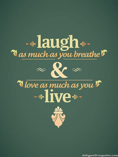 live laugh laugh as much as you breathe love as much as you live