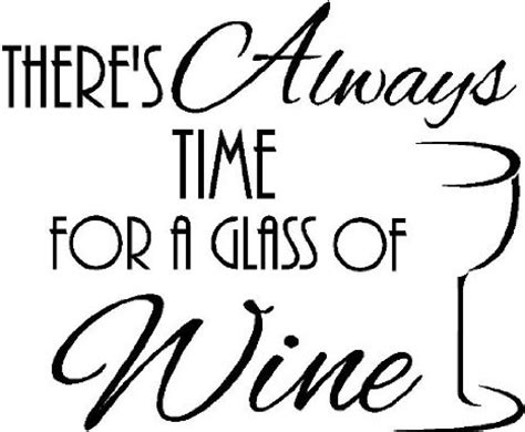 Wine Cork Home Decor by There S Always Time For A Glass Of Wine Vinyl Wall Quotes