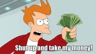 shut up and take my money birthday card shut up and take my money your meme