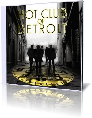 hot club of detroit hot club of detroit it s about that time
