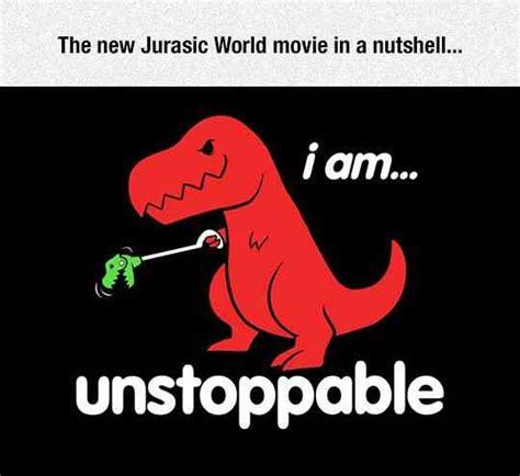 T Rex Unstoppable Meme - jurassic world dinosaur internet meme jurassic park