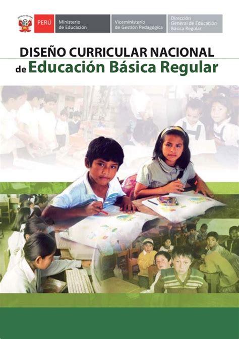 dcn de educacion inicial dise 241 o curricular nacional de educaci 243 n b 225 sica regular