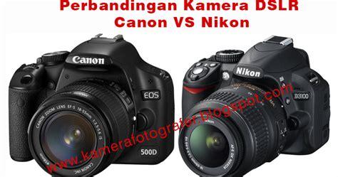 Kamera Canon Fotografer by Perbandingan Kamera Dslr Canon Dan Nikon Tips Dan Trick