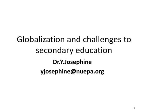 globalisation challenges ppt globalization and challenges to secondary education