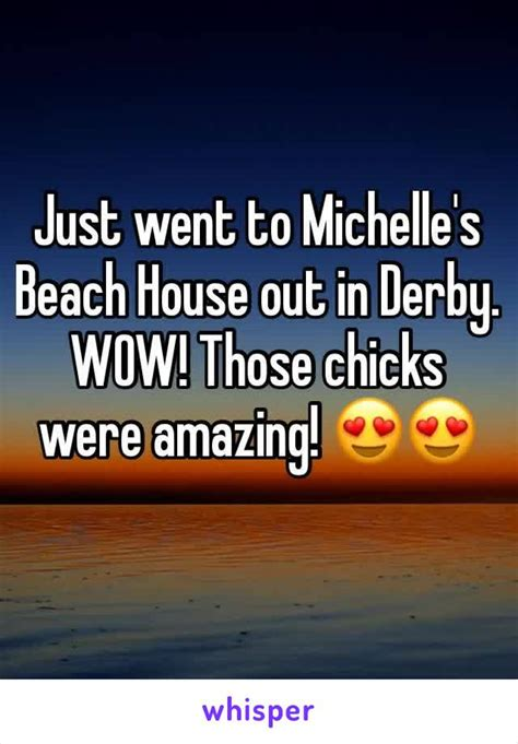 michelles beach house just went to michelle s beach house out in derby wow those chicks were amazing