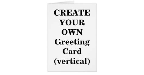 how to make my own greeting cards create your own greeting card vertical zazzle