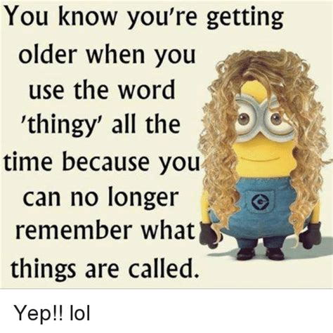You Re Getting Old Meme - you know you re getting older when you use the word