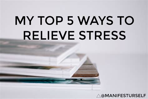 how to relieve anxiety my top 5 ways to relieve stress manifest yourself