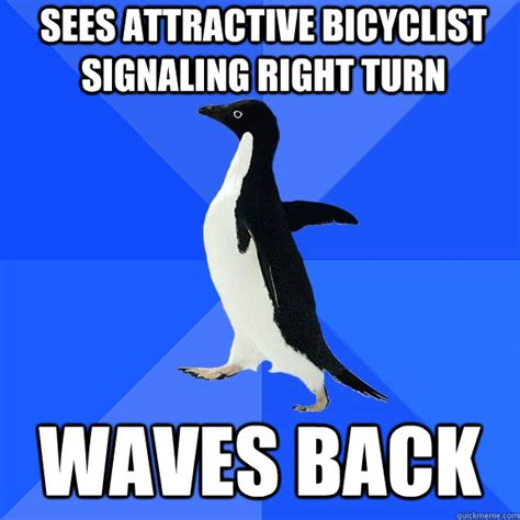 Socially Awkward Penguin Meme - sees attractive bicyclist signaling right turn waves back