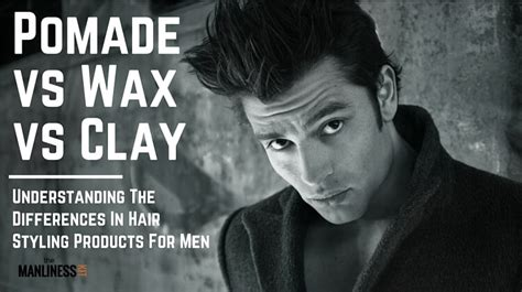 How To Use Wax To Style Hair by Hair Pomade Vs Wax Vs Clay More Differences Ways To