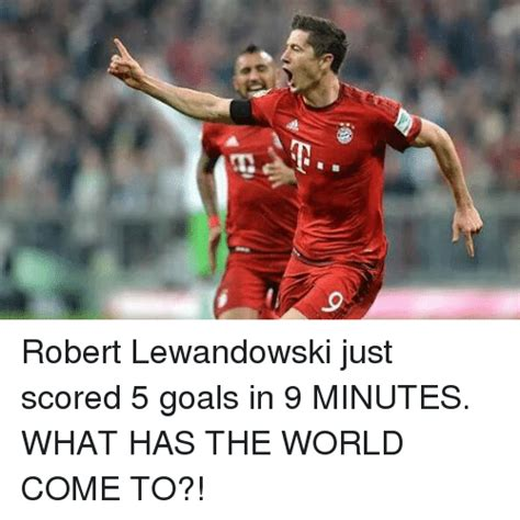 6 a robert lewandowski just scored 5 goals in 9 minutes