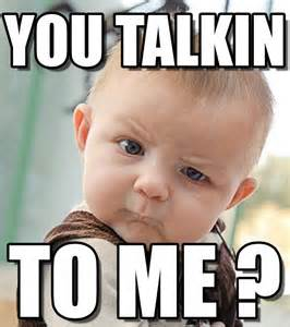 Me Memes - you talkin sceptical baby meme on memegen