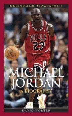 michael jordan biography about his life michael jordan by david l porter reviews description